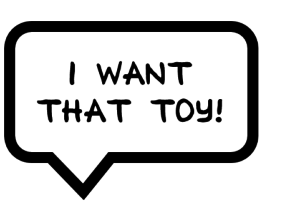 """Speech bubble with the words """"I want that toy!"""""""