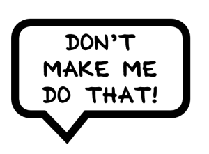 """Speech bubble with the words """"Don't make me do that!"""""""