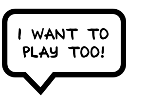 """Speech bubble with the words """"I want to play too!"""""""